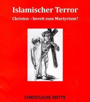 Islamischer Terror / Christen – bereit zum Martyrium?